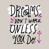 Dreams Dont Work Unless You Do Motivational Quote. Funny Stylish Modern Lettering. Vector Art. poster
