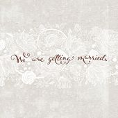 Wedding. We are getting married Lettering. Flower Pattern Background with Hand Lettering. Typographi