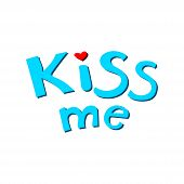 Kiss Me Phrase. Hand Lettering. Perfect For Invitations, Greeting Cards, Quotes, Blogs, Posters And  poster