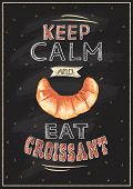 Keep calm and eat croissant, quotes poster design on a chalkboard, rasterized version poster