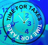 stock photo of irs  - Time For Taxes Indicating Duties Levy And Irs - JPG