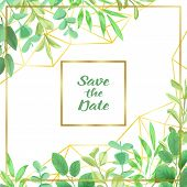 Save The Date Card With Geometric Gold Frame, Herb, Bushes Branches With Leaves In Watercolor Style. poster