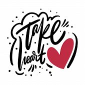 Take Heart Phrase. Modern Calligraphy Phrase. Black Ink Lettering. Hand Drawn Vector Illustration. poster