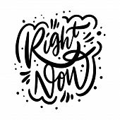 Right Now Phrase. Motivation Modern Calligraphy Phrase. Black Ink Lettering. Hand Drawn Vector Illus poster