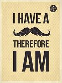 foto of moustache  - I have a moustache therefore I am  - JPG