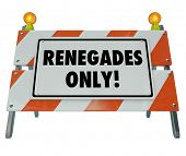 foto of barricade  - Renegades Only words on a barricade or barrier sign to encourage you to be a disruptive entrepreneur - JPG