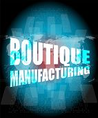 foto of boutique  - words boutique manufacturing on touch screen technology background - JPG