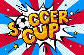 Soccer Cincept In Pop Art Style. Soccer Cup Word With Soccer Ball In Sound Speech Bubble. Word Carto poster