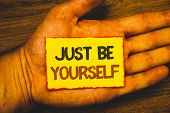 Conceptual Hand Writing Showing Just Be Yourself. Business Photo Showcasing Self Attitude Confidence poster