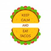 Delicious Tacos And Motivational Phrase Poster. Two Fresh Mexican Taco With Beef Meat, Salad And Tom poster
