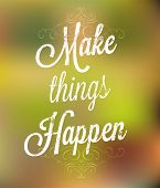 Make things happen. Lettering. Vintage background with typographic design.