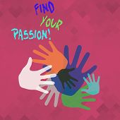 Conceptual Hand Writing Showing Find Your Passion. Business Photo Showcasing Encourage Showing Find  poster
