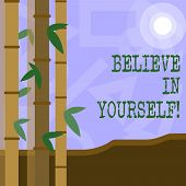 Handwriting Text Believe In Yourself. Concept Meaning Determination Positivity Courage Trust Faith B poster