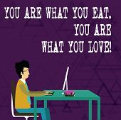 Writing Note Showing You Are What You Eat You Are What You Love. Business Photo Showcasing Start To  poster