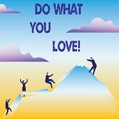 Conceptual Hand Writing Showing Do What You Love. Business Photo Text Positive Desire Happiness Inte poster