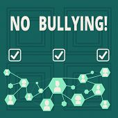 Conceptual Hand Writing Showing No Bullying. Business Photo Showcasing Forbidden Abuse Harassment Ag poster