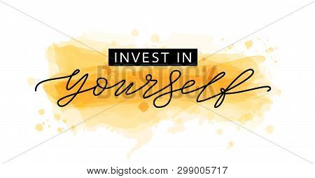 poster of Invest In Yourself. Motivation Quote Modern Calligraphy Text Invest In Your Self. Vector Illustratio