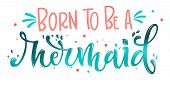Born To Be A Mermaid Hand Draw Lettering Quote. Isolated Pink, Sea Ocean Colors Realistic Water Text poster